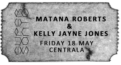 Matana Roberts & Kelly Jayne Jones Ticket